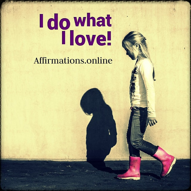 Positive affirmation from Affirmations.online - I do what I love!