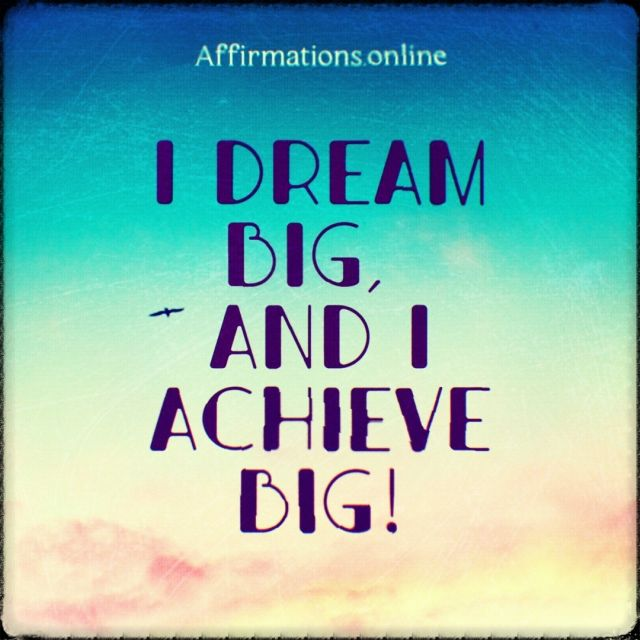 Positive affirmation from Affirmations.online - I dream big, and I achieve big!