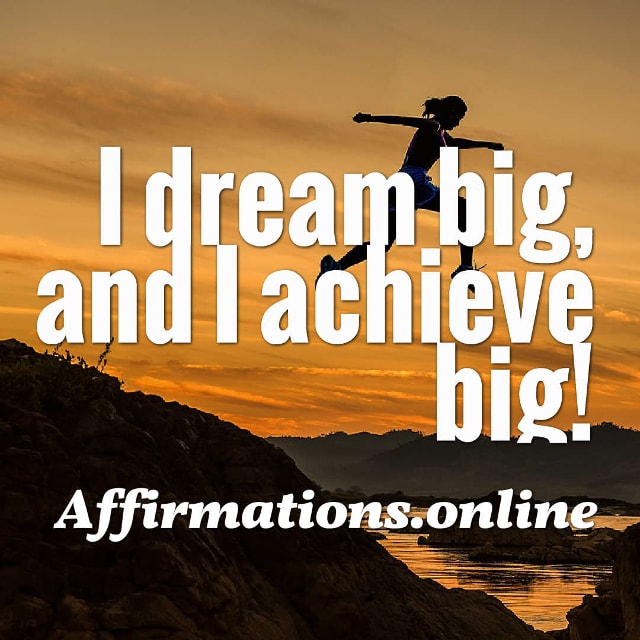 Image affirmation from Affirmations.online - I dream big, and I achieve big!