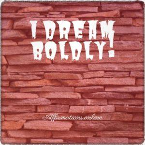 Positive affirmation from Affirmations.online - I dream boldly!