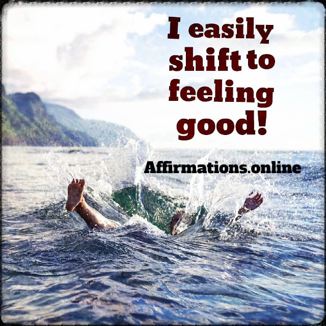 Positive affirmation from Affirmations.online - I easily shift to feeling good!