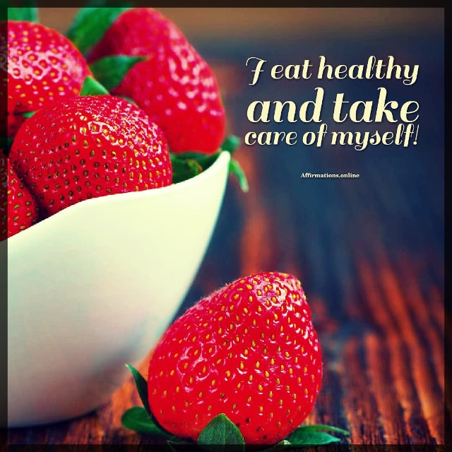 Positive affirmation from Affirmations.online - I eat healthy and take care of myself!