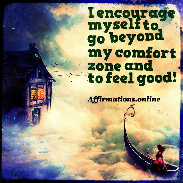 Positive affirmation from Affirmations.online - I encourage myself to go beyond my comfort zone and to feel good!