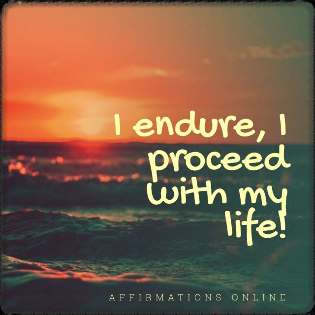 Positive affirmation from Affirmations.online - I endure, I proceed with my life!