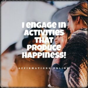 Positive Affirmation from Affirmations.online - I engage in activities that produce happiness!