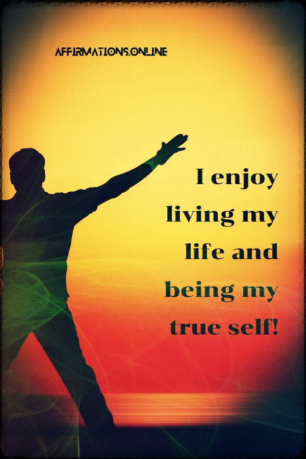Positive affirmation from Affirmations.online - I enjoy living my life and being my true self!