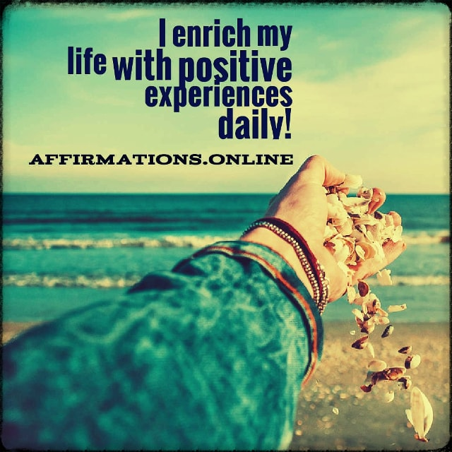 Positive affirmation from Affirmations.online - I enrich my life with positive experiences daily!