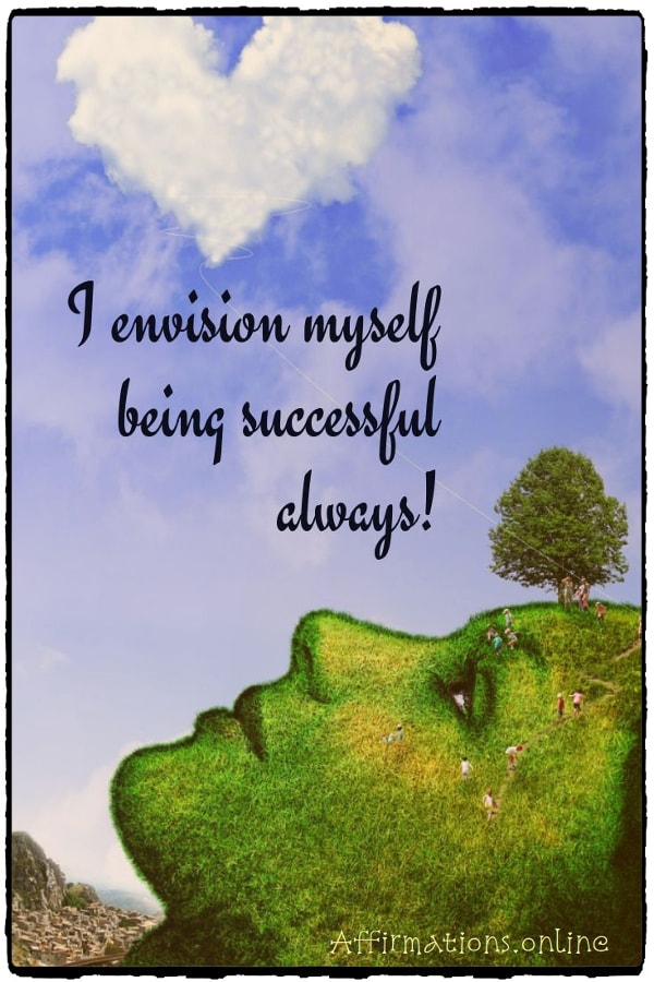 Positive affirmation from Affirmations.online - I envision myself being successful always!