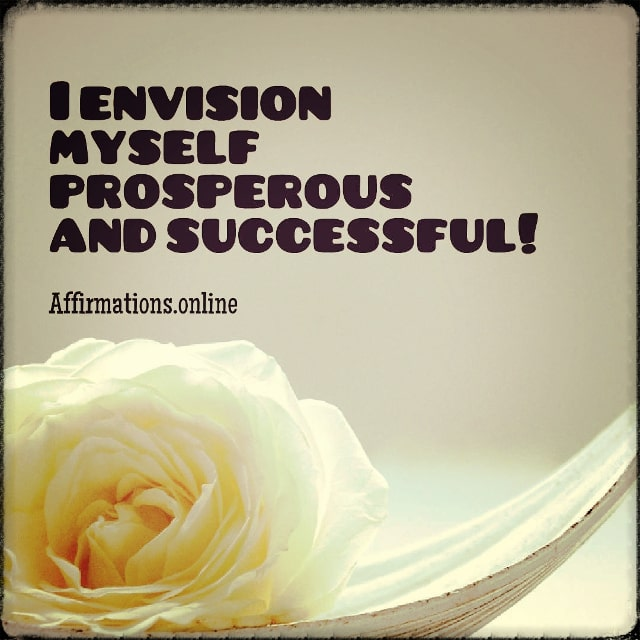 Positive affirmation from Affirmations.online - I envision myself prosperous and successful!