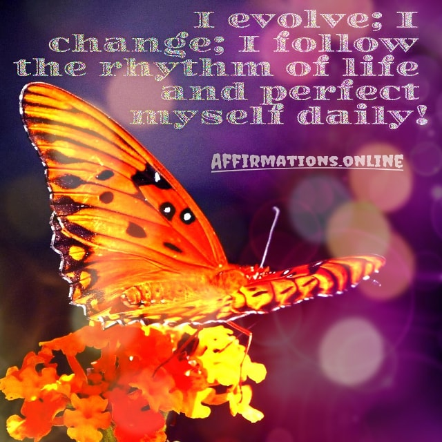 Positive affirmation from Affirmations.online - I evolve; I change; I follow the rhythm of life and perfect myself daily!