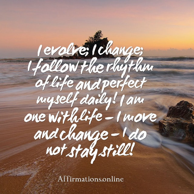 Image affirmation from Affirmations.online - I evolve; I change; I follow the rhythm of life and perfect myself daily!