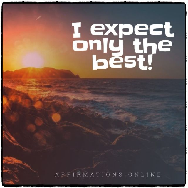 Positive affirmation from Affirmations.online - I expect only the best!