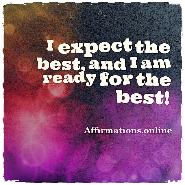 Positive affirmation from Affirmations.online - I expect the best, and I am ready for the best!