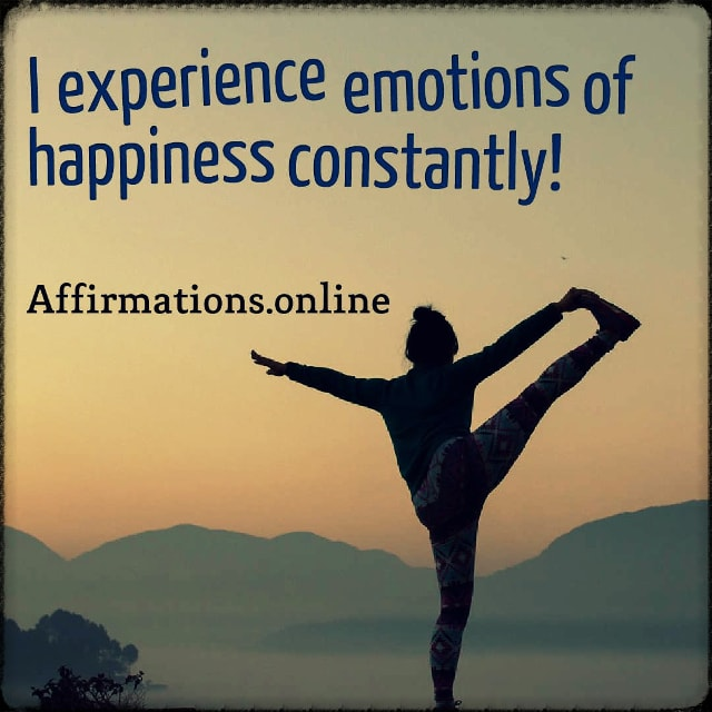 Positive affirmation from Affirmations.online - I experience emotions of happiness constantly!