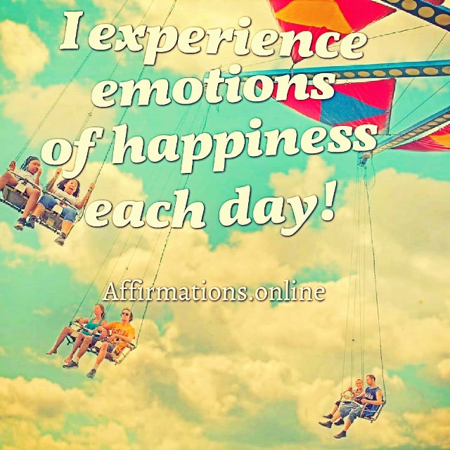 Positive affirmation from Affirmations.online - I experience emotions of happiness each day!