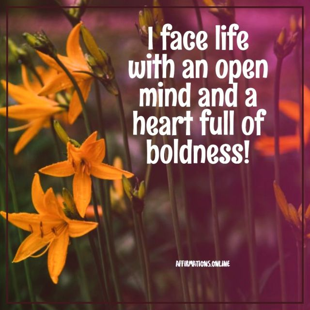 Positive affirmation from Affirmations.online - I face life with an open mind and a heart full of boldness!