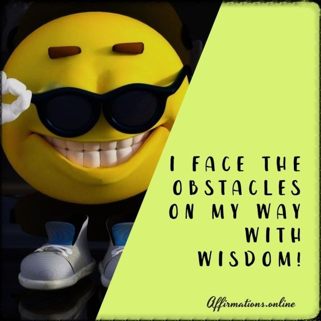 Positive Affirmation from Affirmations.online - I face the obstacles on my way with wisdom!