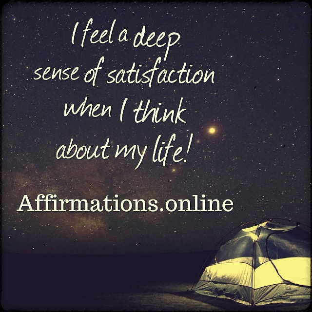 Positive affirmation from Affirmations.online - I feel a deep sense of satisfaction when I think about my life!