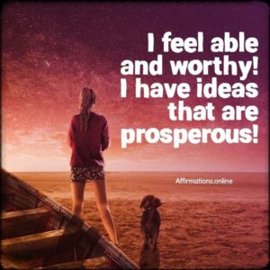 Positive affirmation from Affirmations.online - I feel able and worthy! I have ideas that are prosperous!