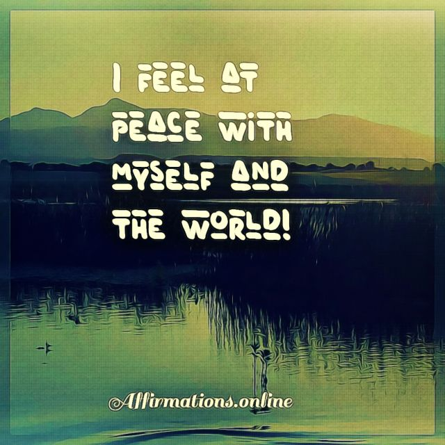 Positive affirmation from Affirmations.online - I feel at peace with myself and the world!