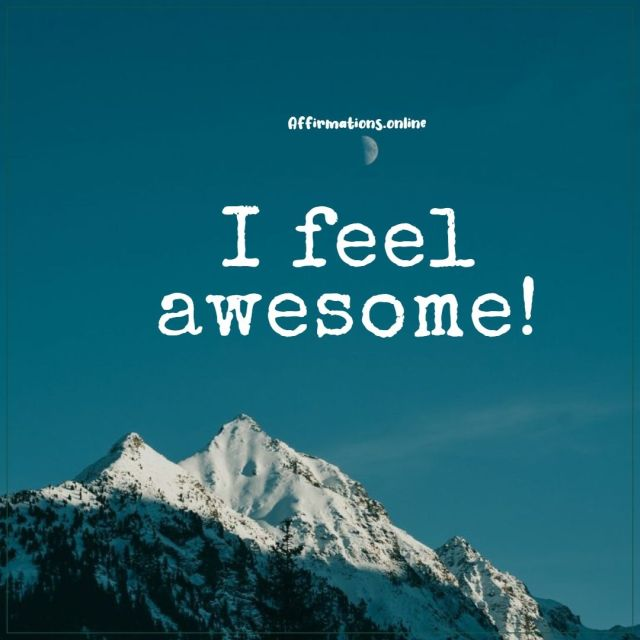 Positive affirmation from Affirmations.online - I feel awesome!