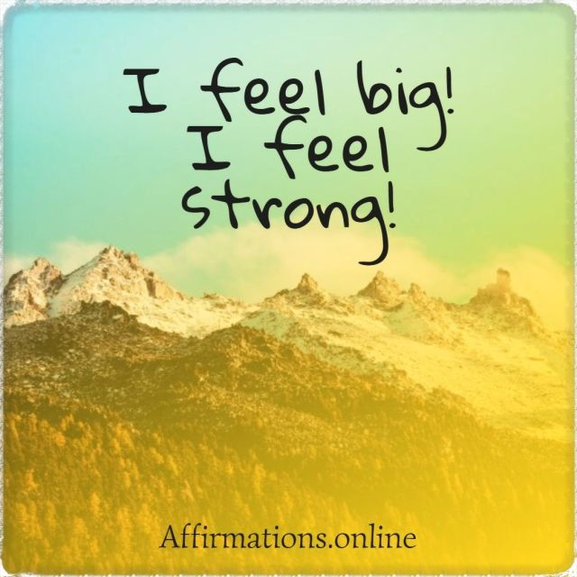 Positive affirmation from Affirmations.online - I feel big! I feel strong!