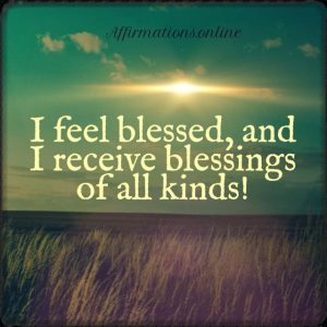 Positive affirmation from Affirmations.online - I feel blessed, and I receive blessings of all kinds!