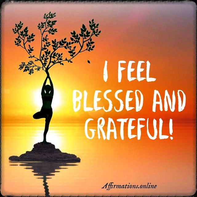 Positive Affirmation from Affirmations.online - I feel blessed and grateful!