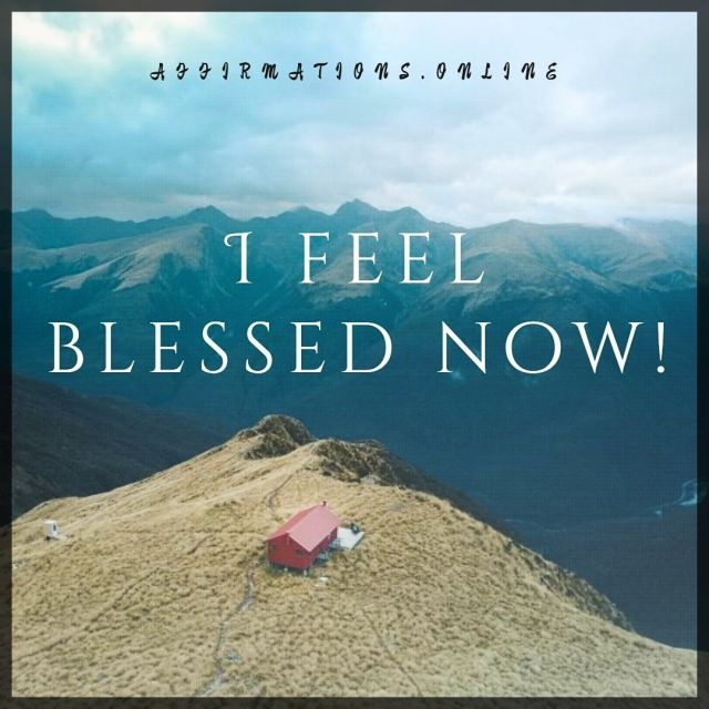 Positive affirmation from Affirmations.online - I feel blessed now!