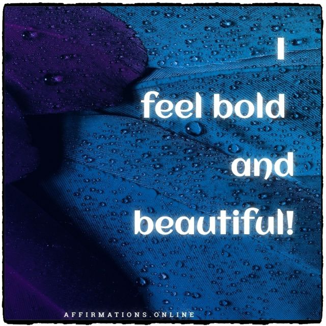 Positive affirmation from Affirmations.online - I feel bold and beautiful!