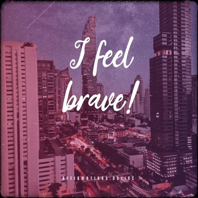 Positive affirmation from Affirmations.online - I feel brave!