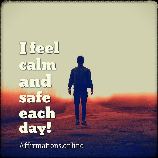 Positive affirmation from Affirmations.online - I feel calm and safe each day!