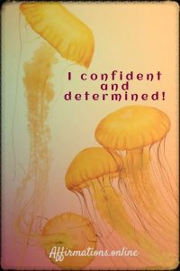 Positive affirmation from Affirmations.online - I confident and determined!