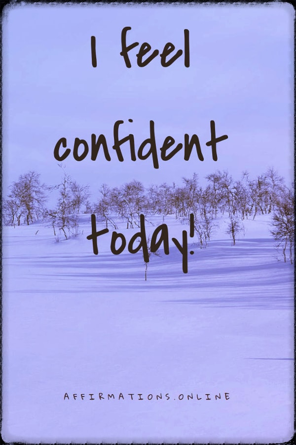 Positive affirmation from Affirmations.online - I feel confident today!