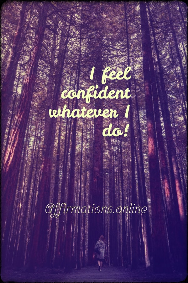 Positive affirmation from Affirmations.online - I feel confident whatever I do!