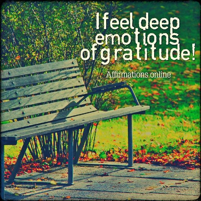 Positive affirmation from Affirmations.online - I feel deep emotions of gratitude!