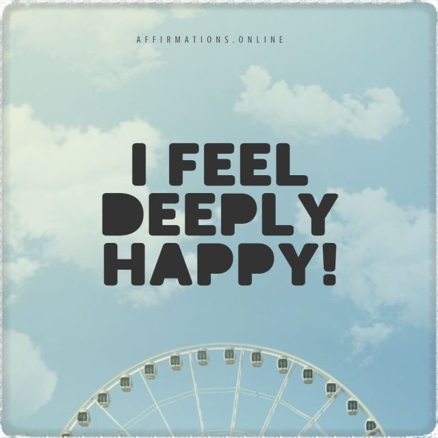 Positive affirmation from Affirmations.online - I feel deeply happy!