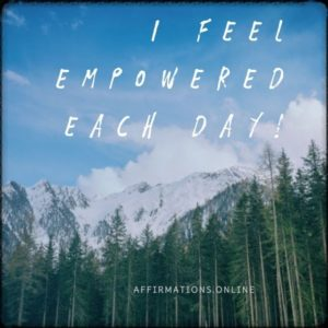 Positive affirmation from Affirmations.online - I feel empowered each day!