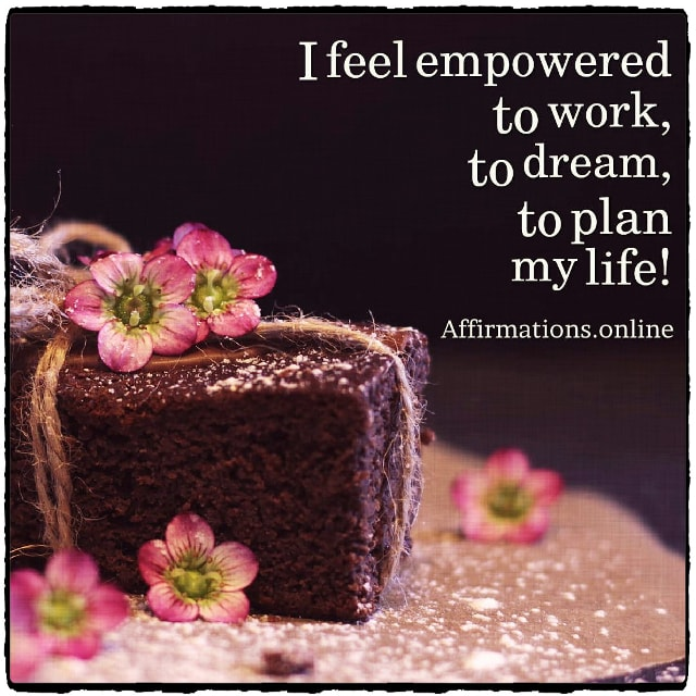Positive affirmation from Affirmations.online - I feel empowered to work, to dream, to plan my life!