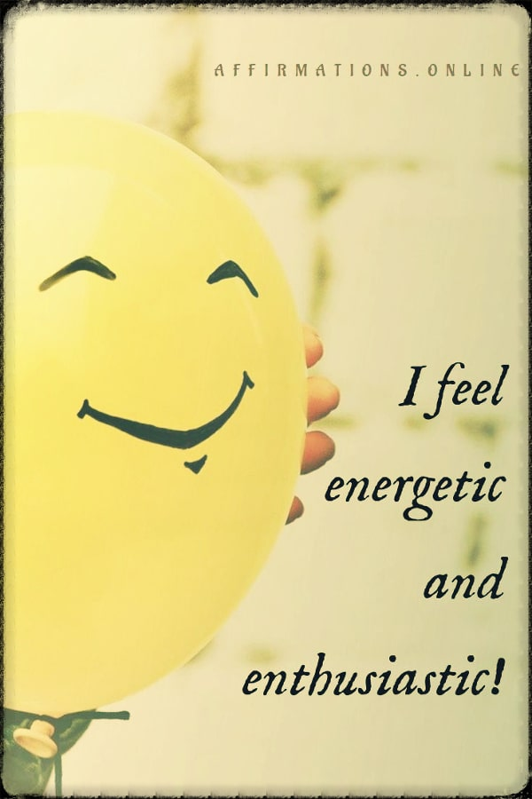 Positive affirmation from Affirmations.online - I feel energetic and enthusiastic!