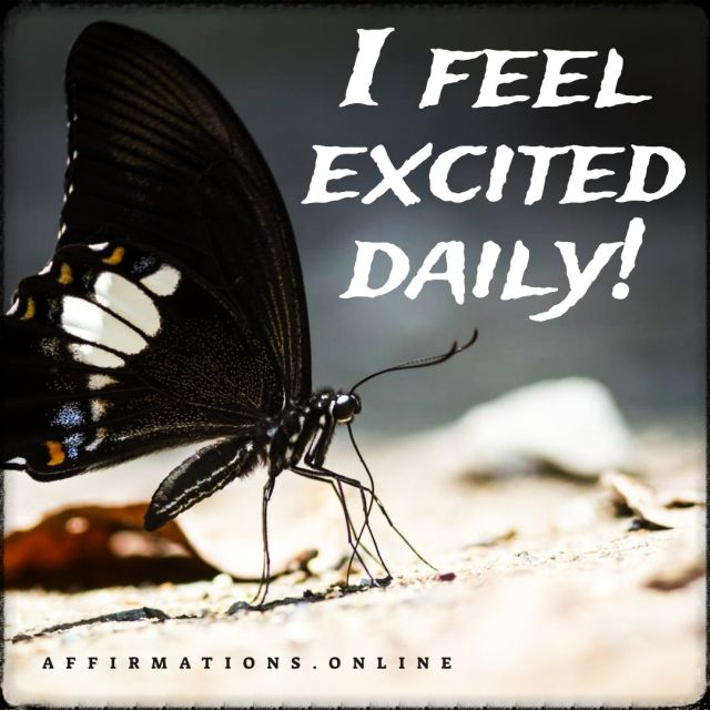 Positive Affirmation from Affirmations.online - I feel excited daily!