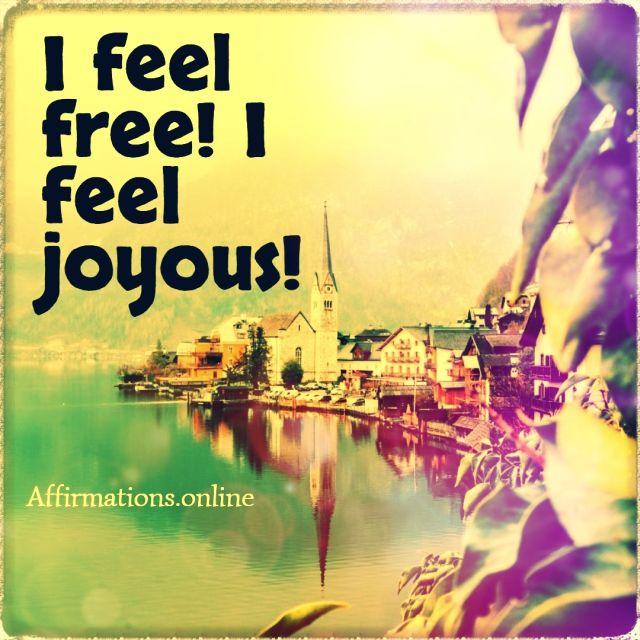 Positive affirmation from Affirmations.online - I feel free! I feel joyous!