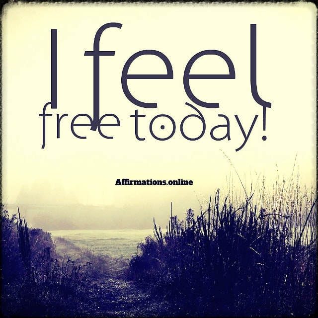 Positive affirmation from Affirmations.online - I feel free today!