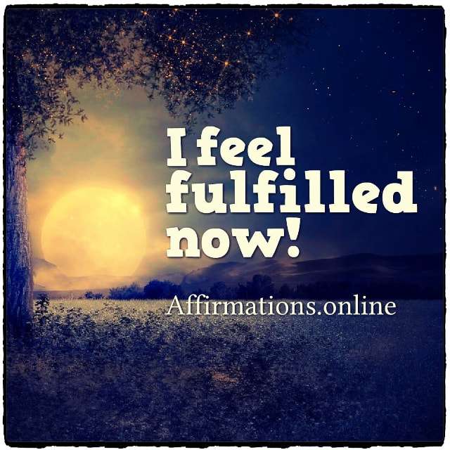 Positive affirmation from Affirmations.online - I feel fulfilled now!