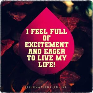 Positive Affirmation from Affirmations.online - I feel full of excitement and eager to live my life!