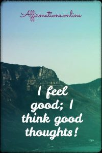Positive affirmation from Affirmations.online - I feel good; I think good thoughts!