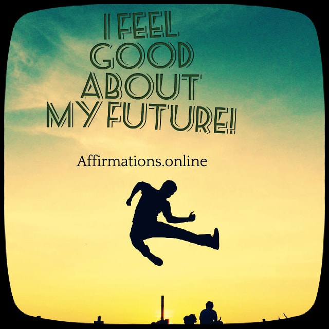 Positive affirmation from Affirmations.online - I feel good about my future!