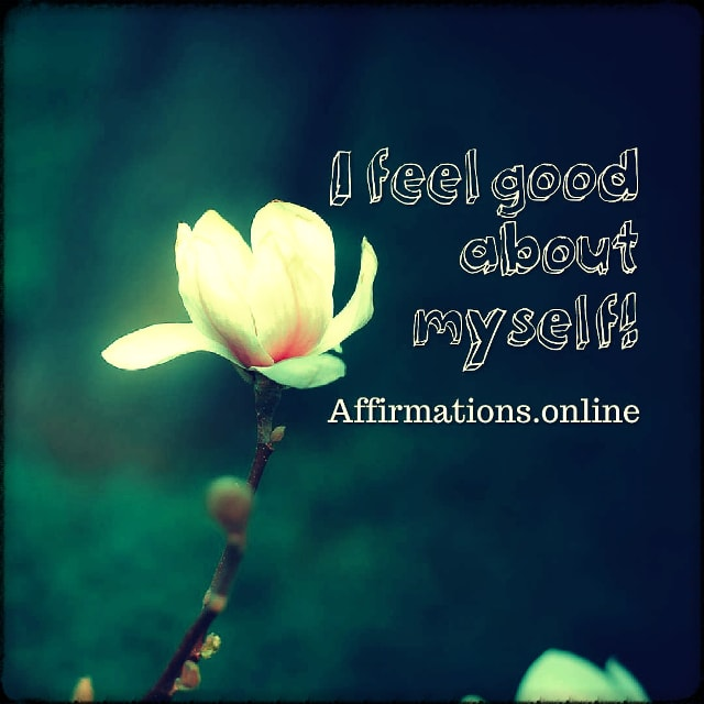 Positive affirmation from Affirmations.online - I feel good about myself!