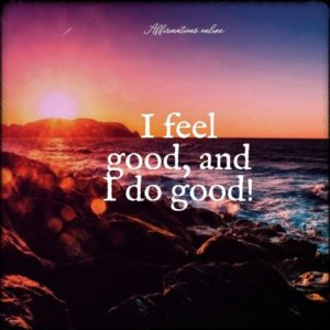 Positive affirmation from Affirmations.online - I feel good, and I do good!