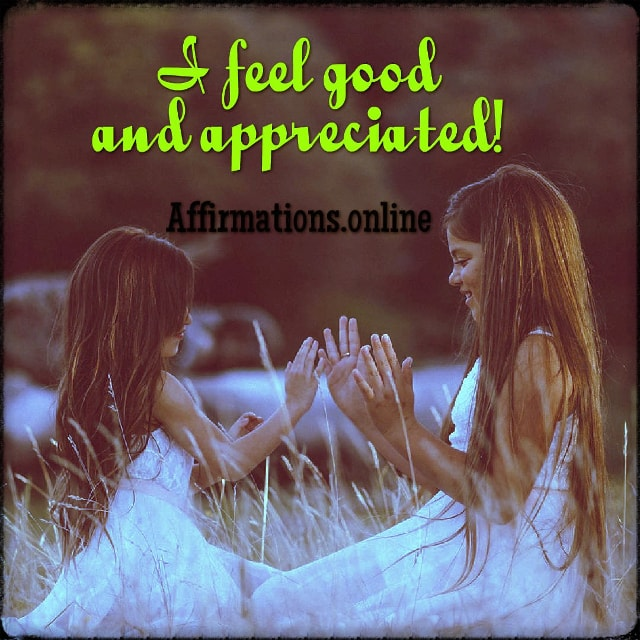 Positive affirmation from Affirmations.online - I feel good and appreciated!
